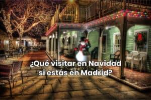 ¿Qué visitar en Navidad si estás en Madrid?